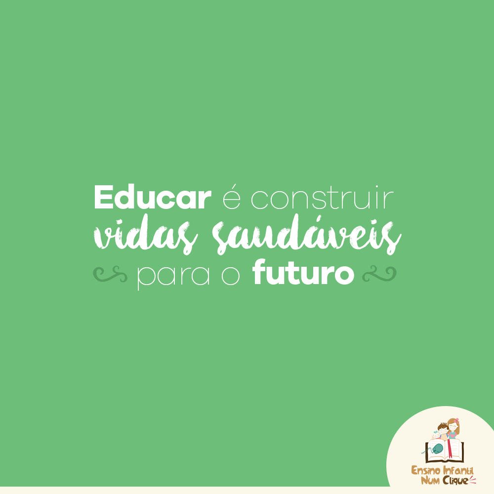 Educar é construir vidas saudáveis para o futuro