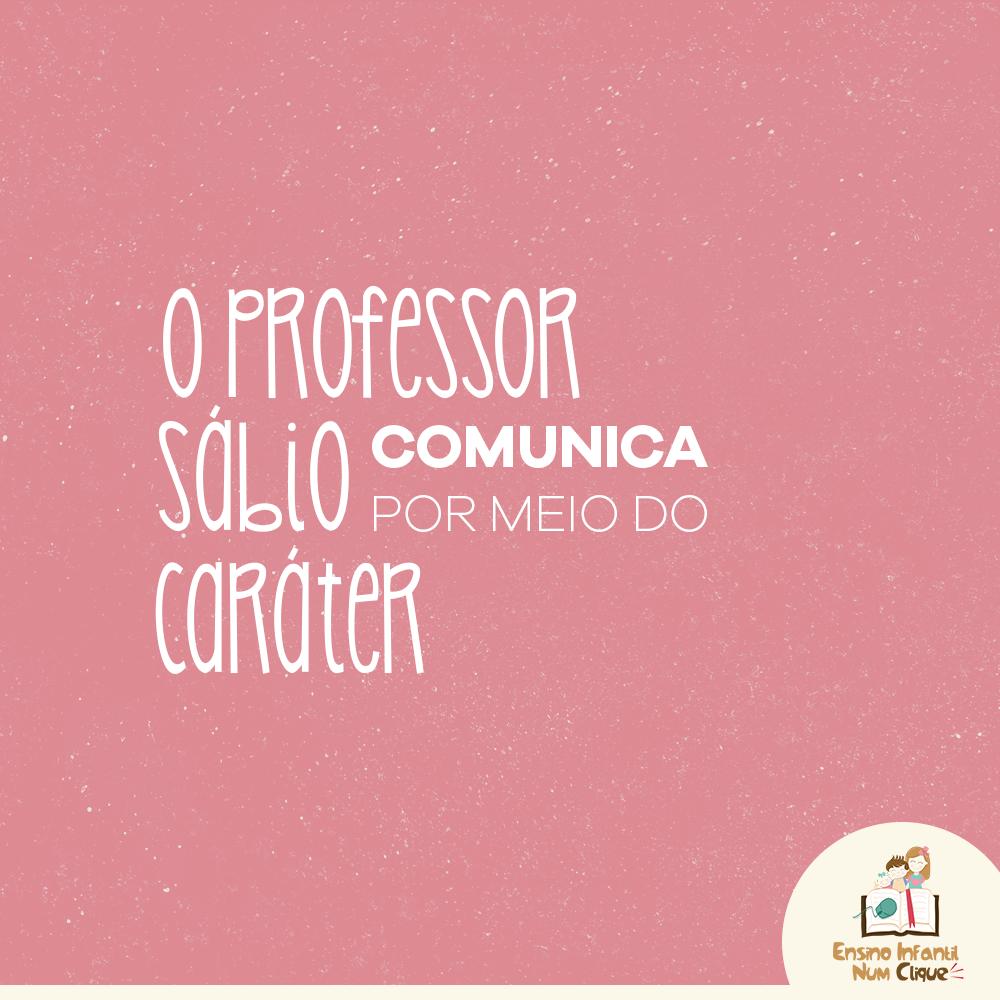O Professor sábio comunica por meio do caráter