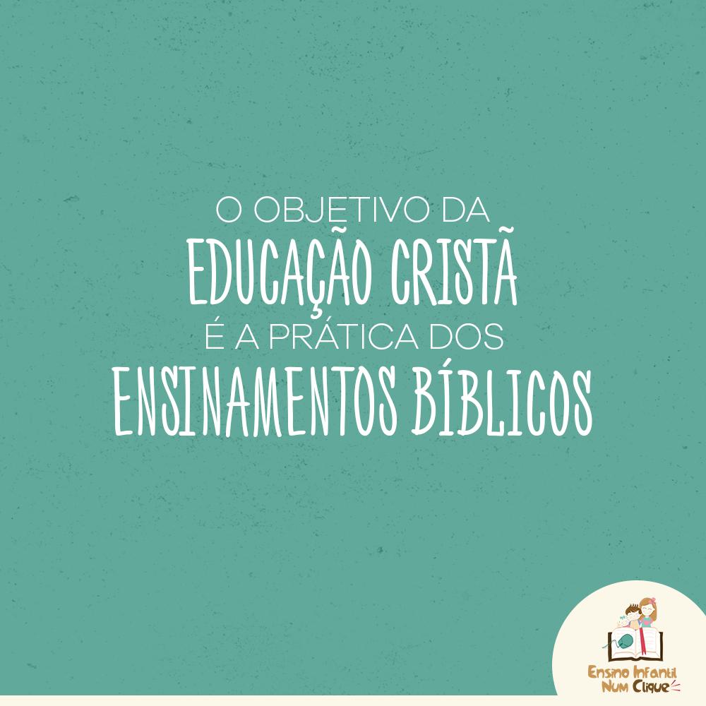 O objetivo da Educação Cristã é a prática dos Ensinamentos Bíblicos